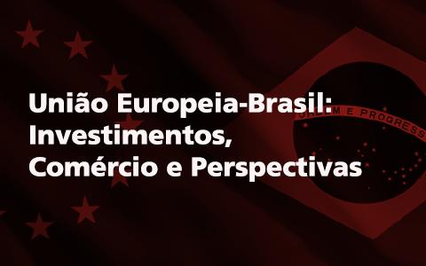 União Europeia-Brasil: Investimentos, Comércio e Perspectivas