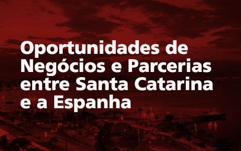 Oportunidades de Negócios e Parcerias entre Santa Catarina e a Espanha