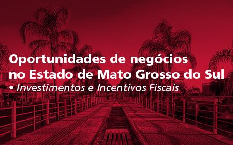 Oportunidade de negócios no Estado do Mato Grosso do Sul – Investimentos e Incentivos Fiscais