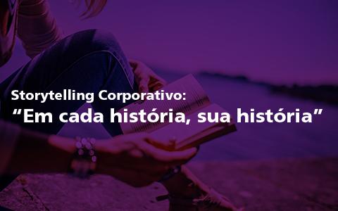 """Storytelling Corporativo: """"Em cada história, sua história"""""""