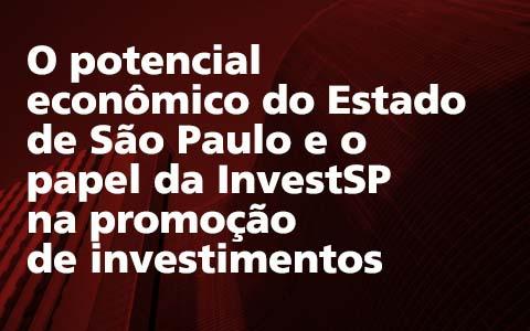 O potencial econômico do estado de São Paulo e o papel da Invest SP na promoção de investimentos