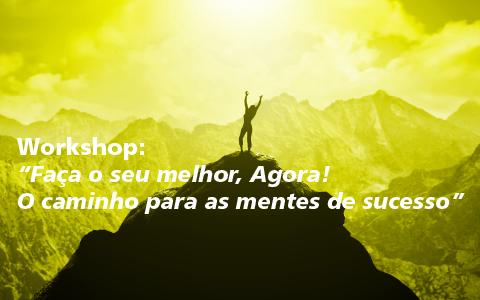 Workshop | Faça o seu melhor, Agora! O caminho para as mentes de sucesso