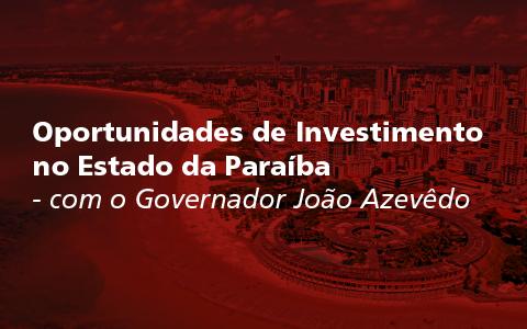 Oportunidades de Investimento na Paraíba com a presença do Governador João Azevêdo