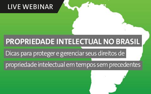 Propriedade Intelectual no Brasil: Dicas para proteger e gerenciar seus direitos de propriedade intelectual em tempos sem precedentes