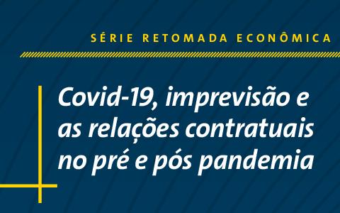 Série Retomada Econômica | Covid-19, imprevisão e as relações contratuais no pré e pós pandemia