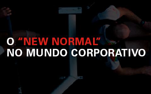 """O """"New Normal"""" no Mundo Corporativo"""
