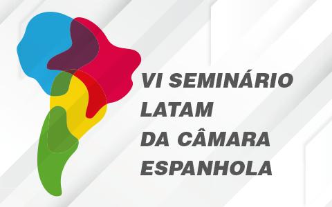 VI Seminário Latam da Câmara Espanhola