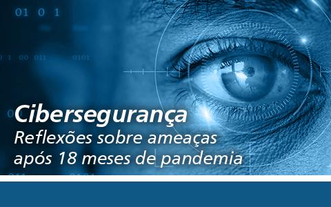 Comitê de Tecnologia | Cibersegurança: reflexões sobre ameaças após 18 meses de pandemia