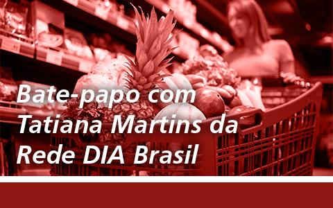 Bate-papo com Tatiana Martins da Rede DIA Brasil