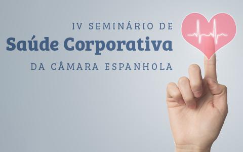 IV Seminário de Saúde Corporativa da Câmara Espanhola