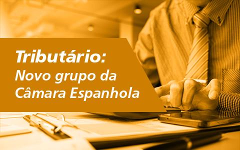 Tributário | Novo grupo da Câmara Espanhola