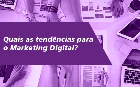 Quais as tendências para o Marketing Digital?